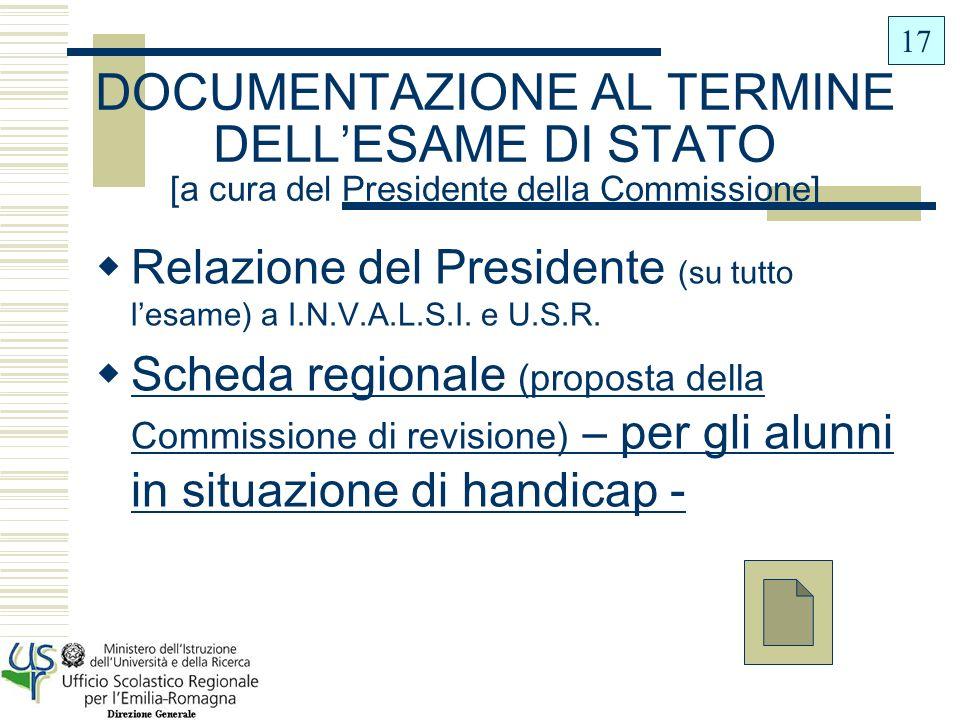 17 DOCUMENTAZIONE AL TERMINE DELL'ESAME DI STATO [a cura del Presidente della Commissione]